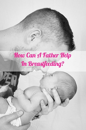 How Can A Father Help In Breastfeeding And Baby's Growth?